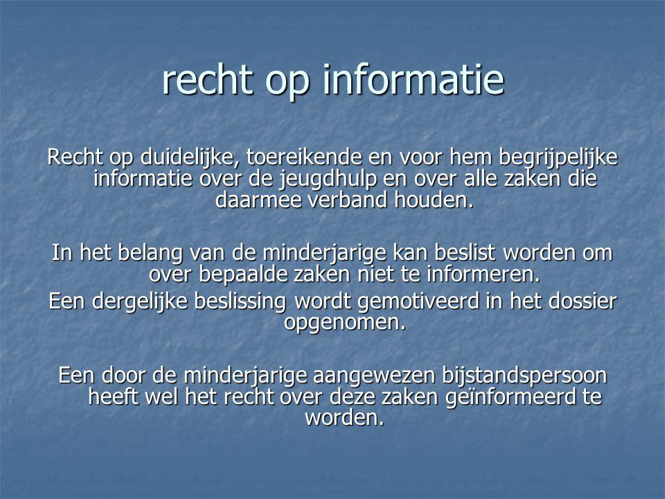 recht op informatie Recht op duidelijke, toereikende en voor hem begrijpelijke informatie over de jeugdhulp en over alle zaken die daarmee verband houden.