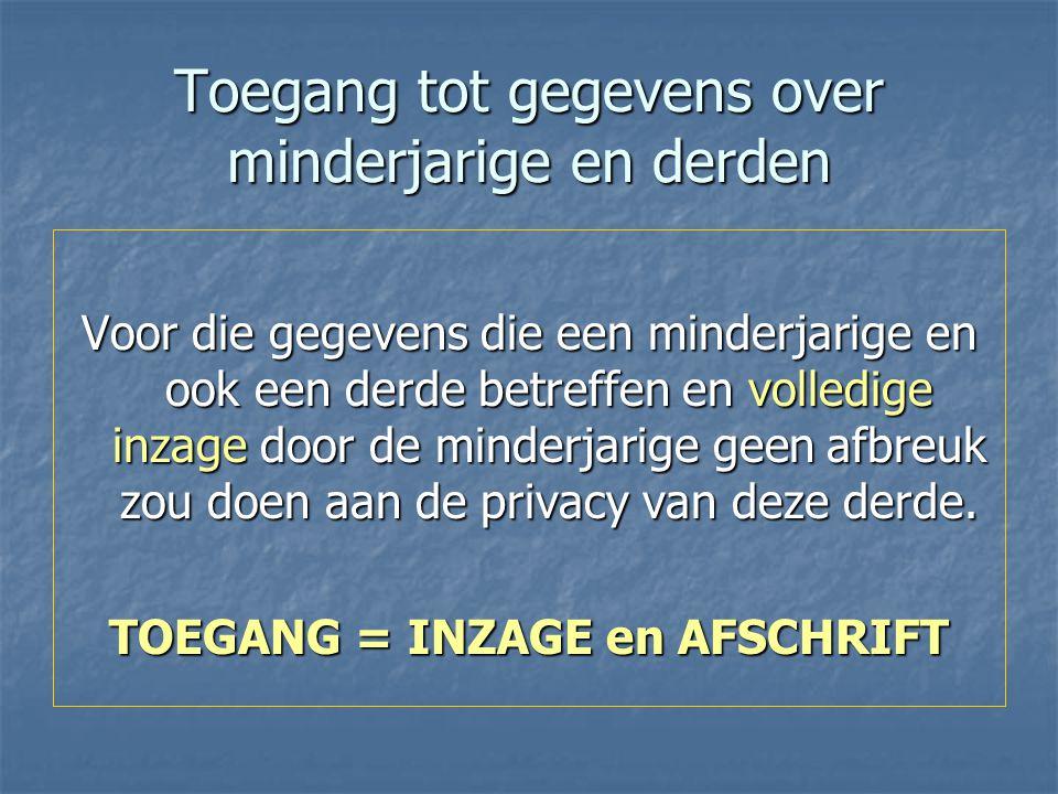 Toegang tot gegevens over minderjarige en derden Voor die gegevens die een minderjarige en ook een derde betreffen en volledige inzage door de minderjarige geen afbreuk zou doen aan de privacy van deze derde.