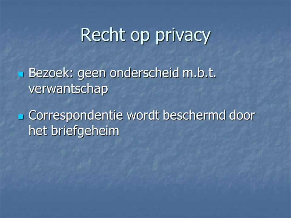 Recht op privacy Bezoek: geen onderscheid m.b.t. verwantschap Bezoek: geen onderscheid m.b.t.