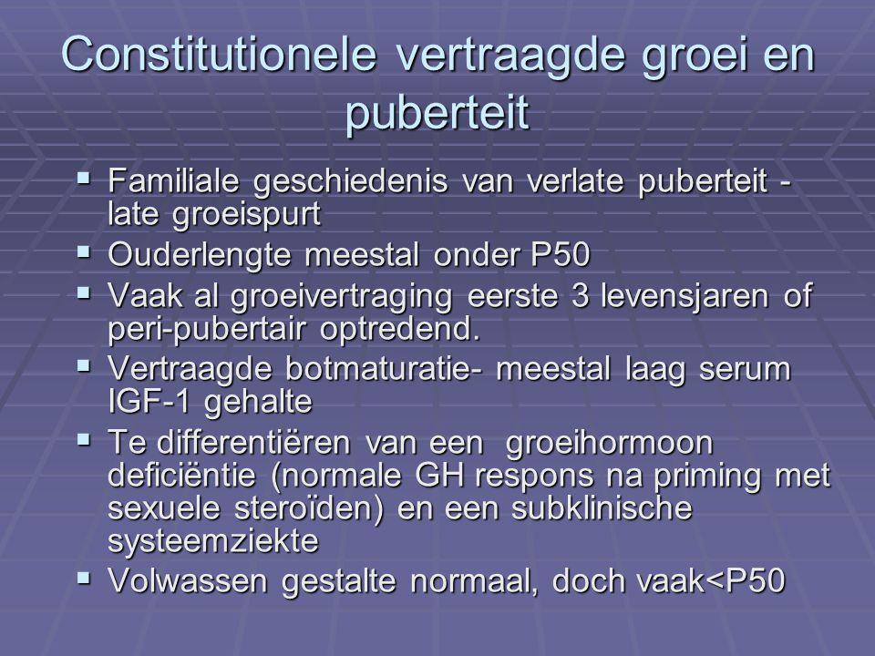 Constitutionele vertraagde groei en puberteit  Familiale geschiedenis van verlate puberteit - late groeispurt  Ouderlengte meestal onder P50  Vaak