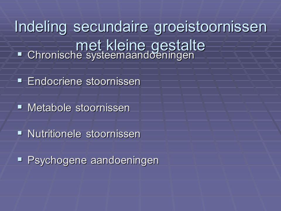 Indeling secundaire groeistoornissen met kleine gestalte  Chronische systeemaandoeningen  Endocriene stoornissen  Metabole stoornissen  Nutritionele stoornissen  Psychogene aandoeningen