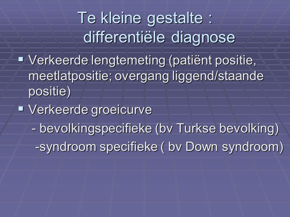 Te kleine gestalte : differentiële diagnose  Verkeerde lengtemeting (patiënt positie, meetlatpositie; overgang liggend/staande positie)  Verkeerde g