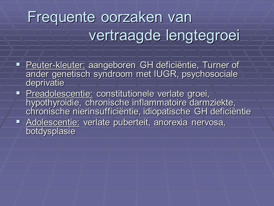Frequente oorzaken van vertraagde lengtegroei  Peuter-kleuter: aangeboren GH deficiëntie, Turner of ander genetisch syndroom met IUGR, psychosociale