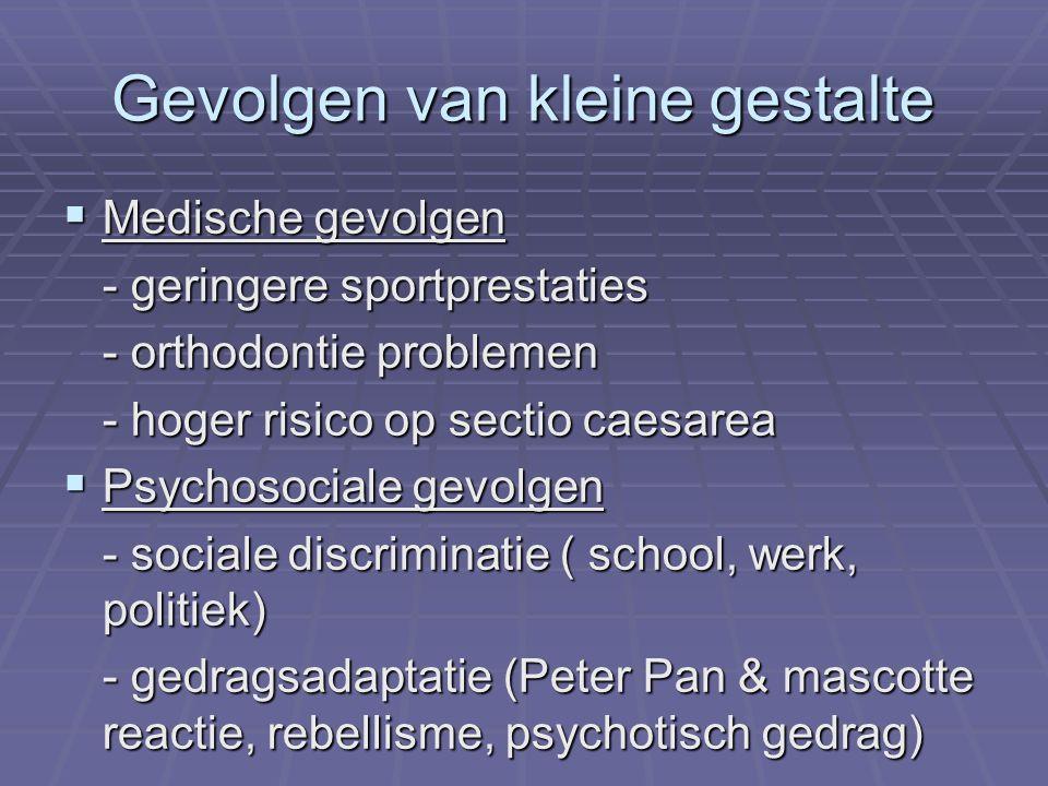 Gevolgen van kleine gestalte  Medische gevolgen - geringere sportprestaties - orthodontie problemen - hoger risico op sectio caesarea  Psychosociale