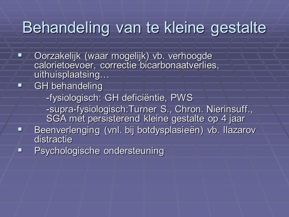 Behandeling van te kleine gestalte  Oorzakelijk (waar mogelijk) vb. verhoogde calorietoevoer, correctie bicarbonaatverlies, uithuisplaatsing…  GH be