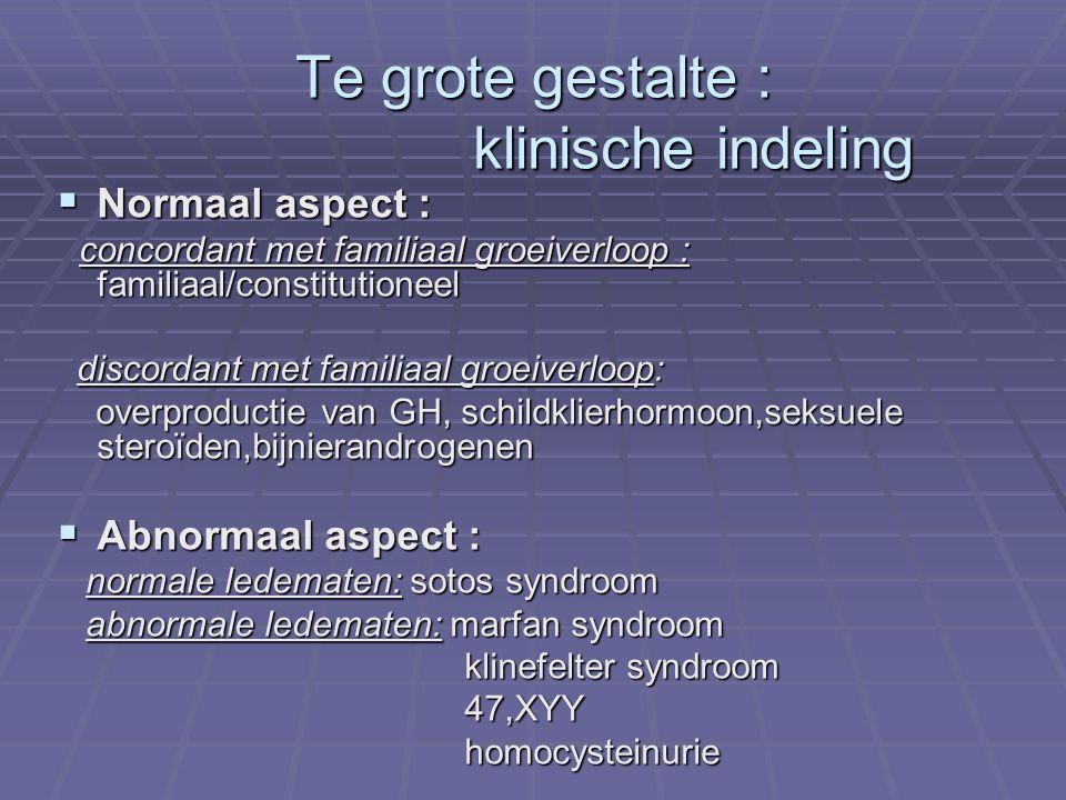 Te grote gestalte : klinische indeling  Normaal aspect : concordant met familiaal groeiverloop : familiaal/constitutioneel concordant met familiaal g