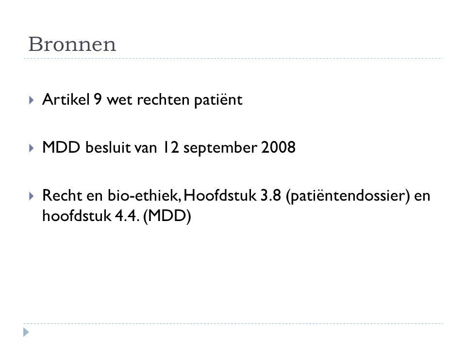 Bronnen  Artikel 9 wet rechten patiënt  MDD besluit van 12 september 2008  Recht en bio-ethiek, Hoofdstuk 3.8 (patiëntendossier) en hoofdstuk 4.4.