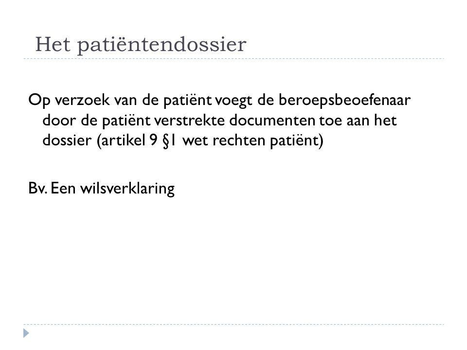 Het patiëntendossier Op verzoek van de patiënt voegt de beroepsbeoefenaar door de patiënt verstrekte documenten toe aan het dossier (artikel 9 §1 wet