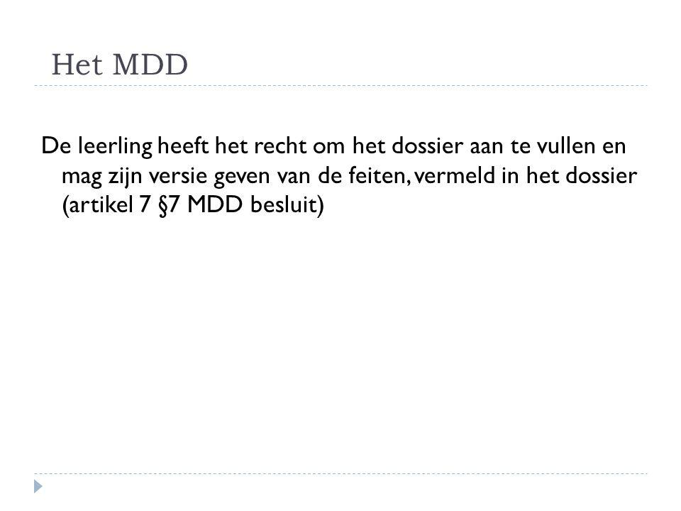 Het MDD De leerling heeft het recht om het dossier aan te vullen en mag zijn versie geven van de feiten, vermeld in het dossier (artikel 7 §7 MDD besl