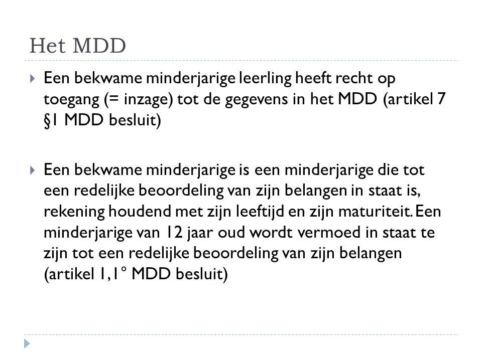 Het MDD  Een bekwame minderjarige leerling heeft recht op toegang (= inzage) tot de gegevens in het MDD (artikel 7 §1 MDD besluit)  Een bekwame mind