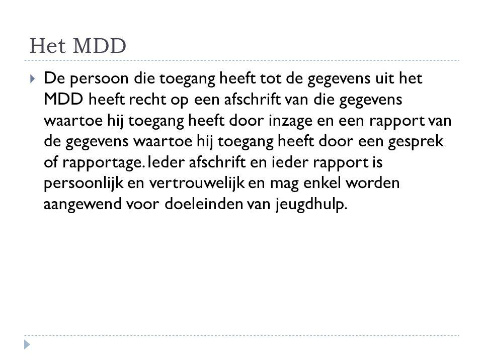 Het MDD  De persoon die toegang heeft tot de gegevens uit het MDD heeft recht op een afschrift van die gegevens waartoe hij toegang heeft door inzage