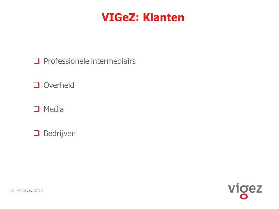 16VIGeZ vzw, ©2010 VIGeZ: Klanten  Professionele intermediairs  Overheid  Media  Bedrijven