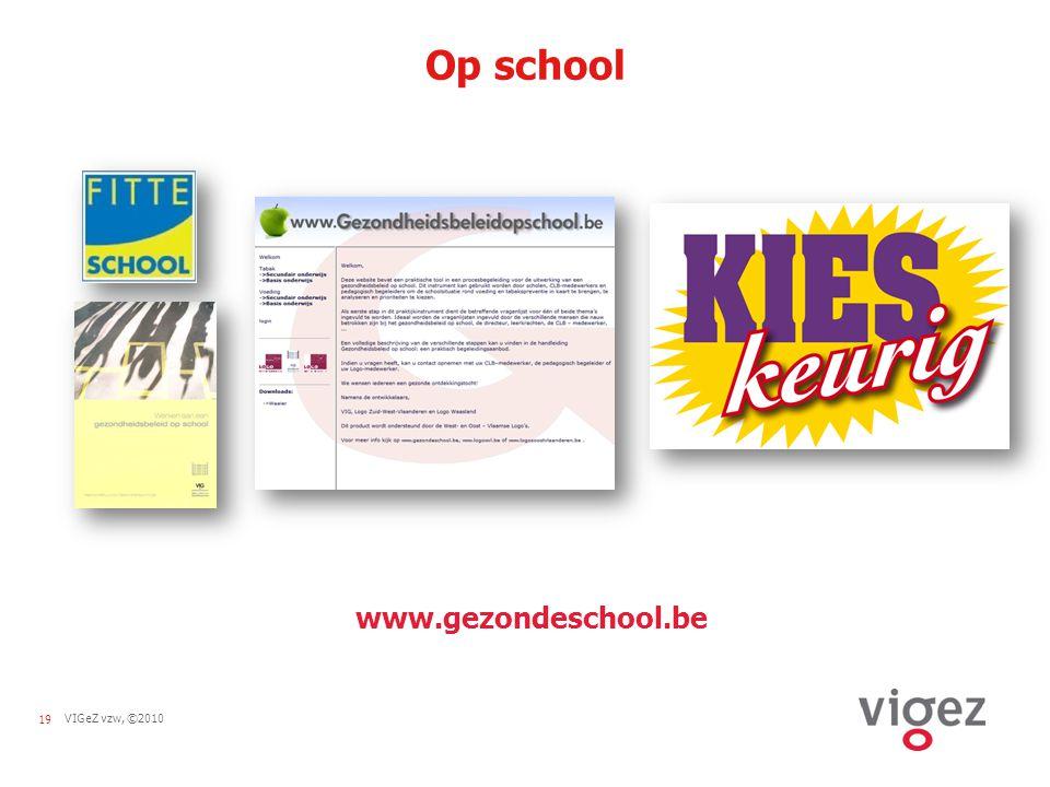 19VIGeZ vzw, ©2010 Op school www.gezondeschool.be