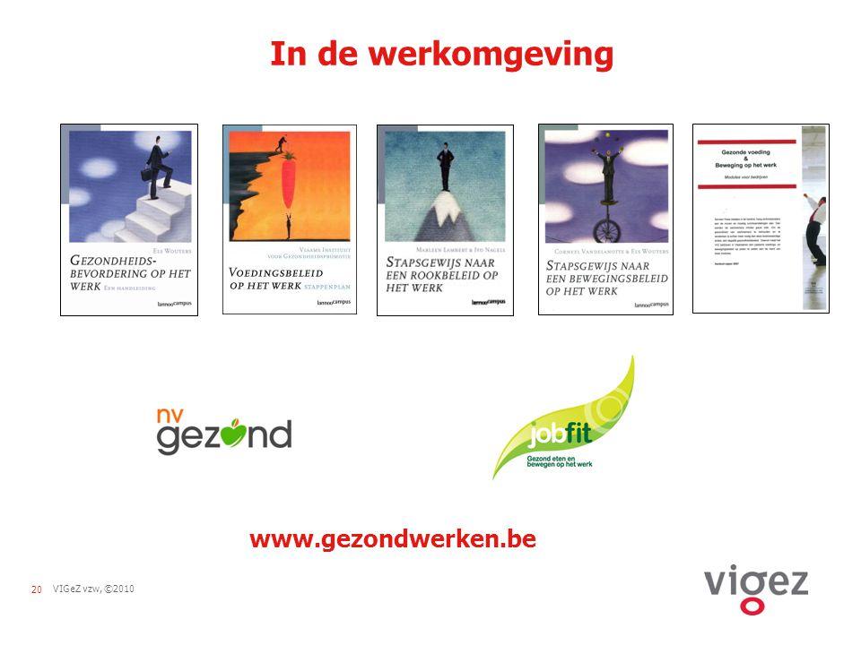 20VIGeZ vzw, ©2010 In de werkomgeving www.gezondwerken.be