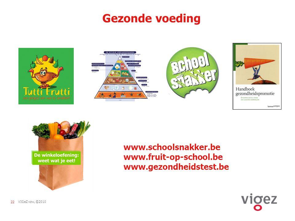 22VIGeZ vzw, ©2010 Gezonde voeding www.schoolsnakker.be www.fruit-op-school.be www.gezondheidstest.be