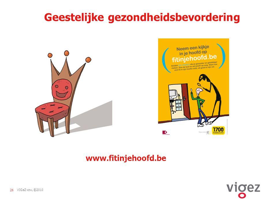 26VIGeZ vzw, ©2010 Geestelijke gezondheidsbevordering www.fitinjehoofd.be