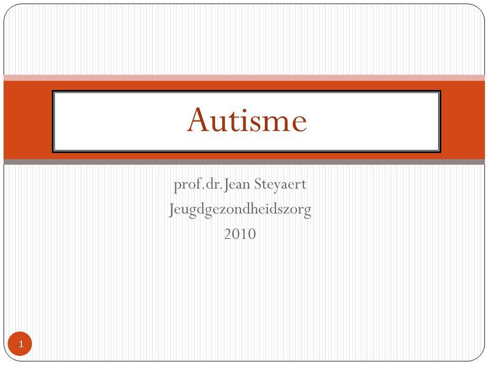 prof.dr.Jean Steyaert Jeugdgezondheidszorg 2010 11 Autisme