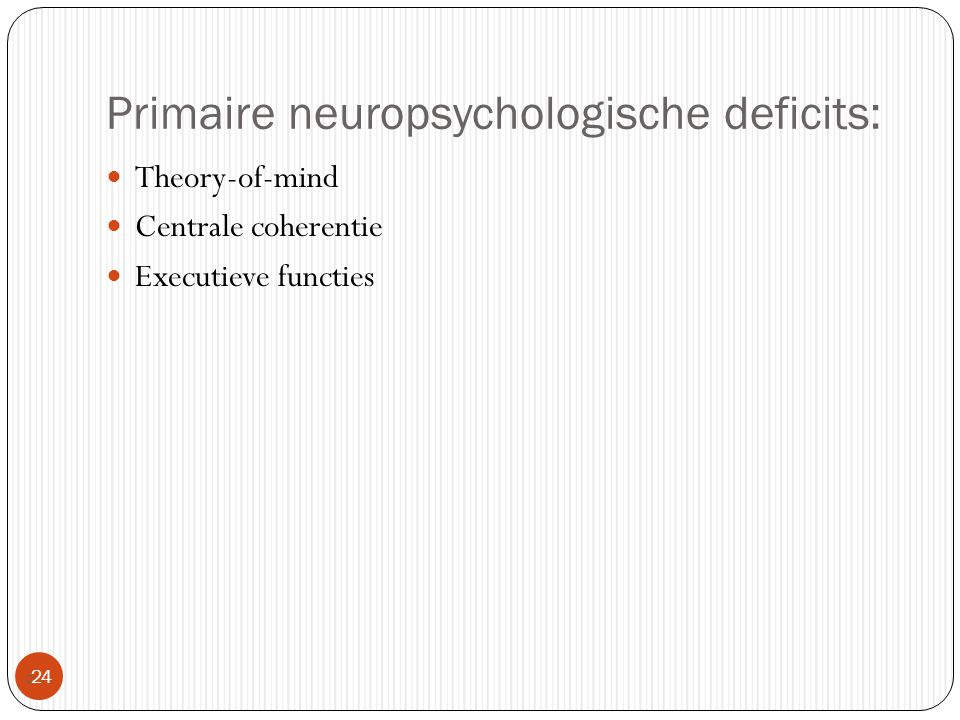 Primaire neuropsychologische deficits:  24 Theory-of-mind Centrale coherentie Executieve functies