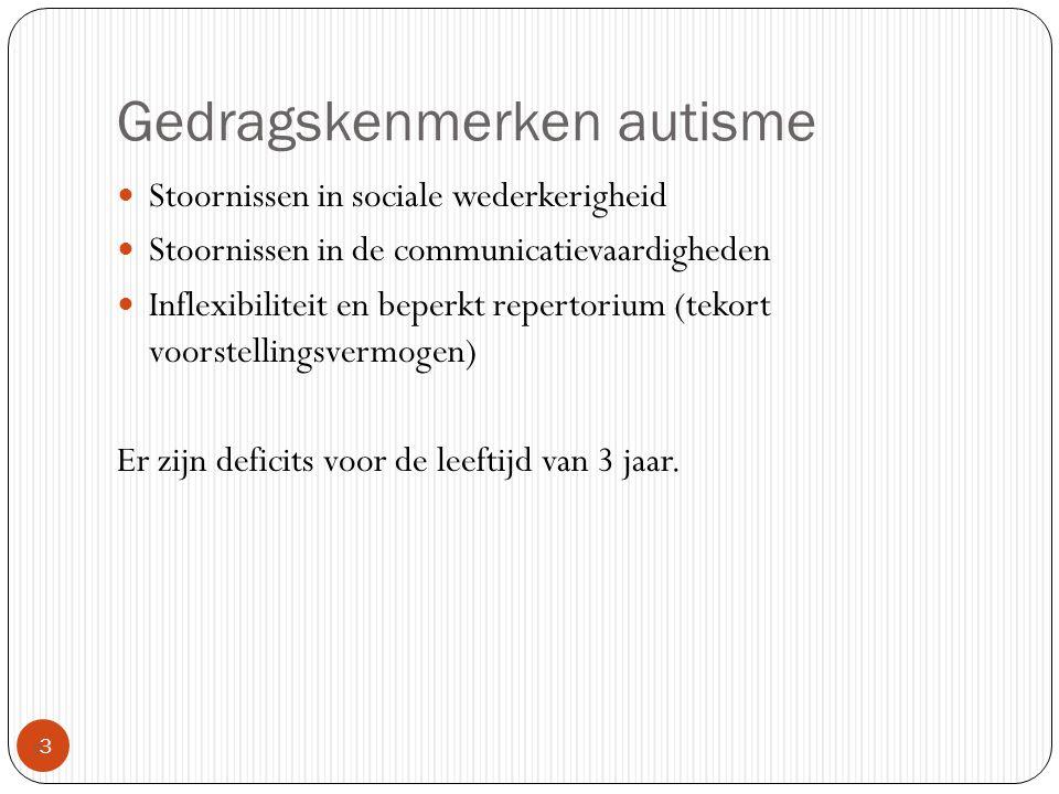 Gedragskenmerken autisme 33 Stoornissen in sociale wederkerigheid Stoornissen in de communicatievaardigheden Inflexibiliteit en beperkt repertorium