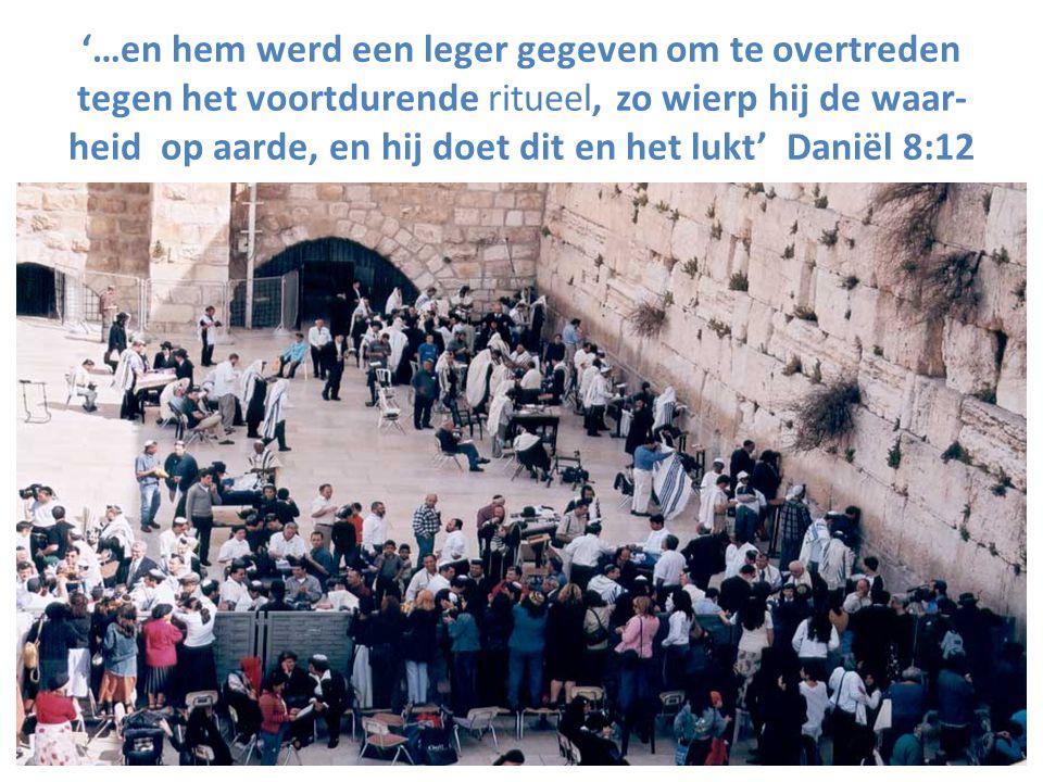 '…en hem werd een leger gegeven om te overtreden tegen het voortdurende ritueel, zo wierp hij de waar- heid op aarde, en hij doet dit en het lukt' Daniël 8:12