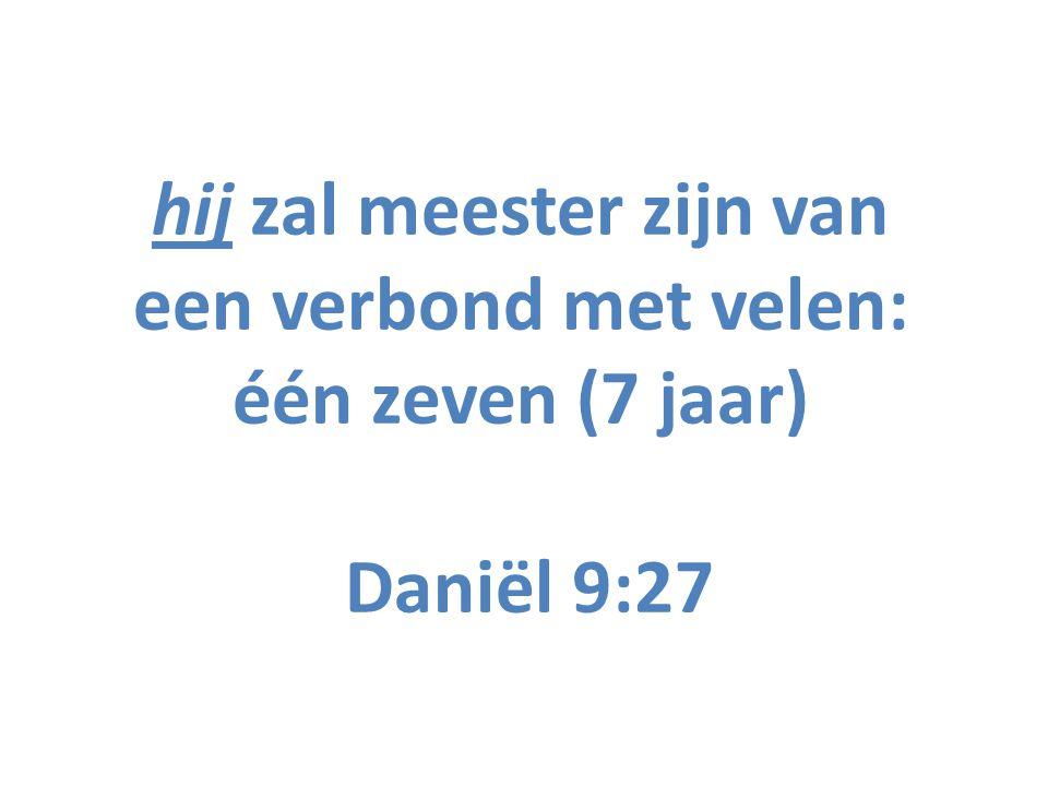 hij zal meester zijn van een verbond met velen: één zeven (7 jaar) Daniël 9:27