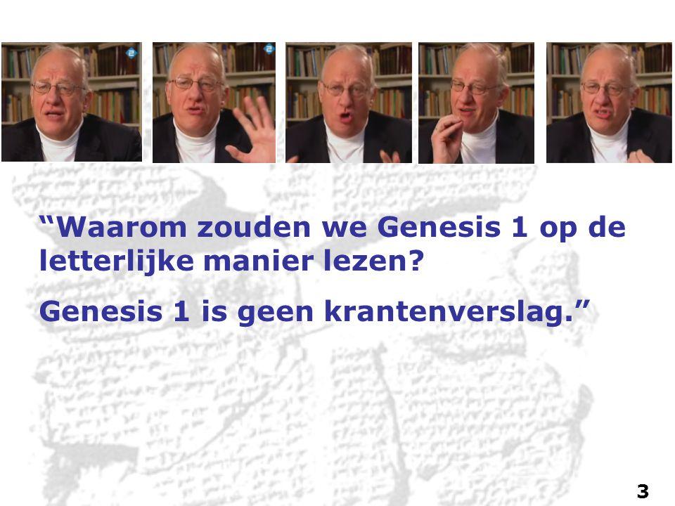 Waarom zouden we Genesis 1 op de letterlijke manier lezen? Genesis 1 is geen krantenverslag. 3