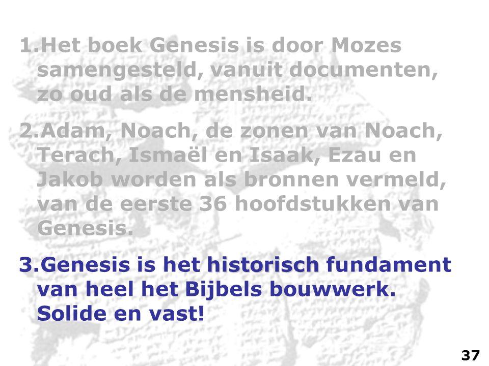 1.Het boek Genesis is door Mozes samengesteld, vanuit documenten, zo oud als de mensheid.