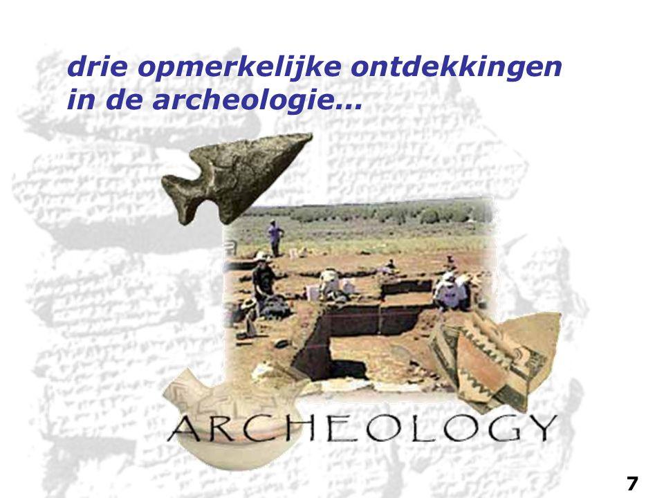 drie opmerkelijke ontdekkingen in de archeologie... 7