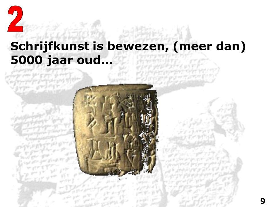 Schrijfkunst is bewezen, (meer dan) 5000 jaar oud... 9