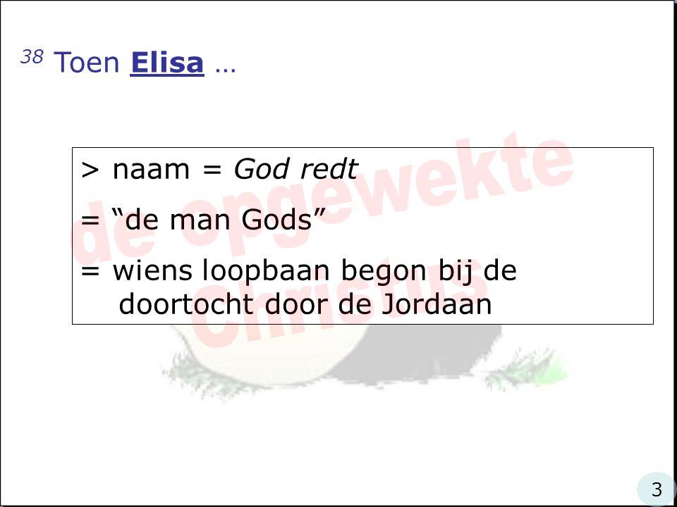 38 Toen Elisa naar Gilgal terugkeerde… waar het volk met de ark voorop aan de overzijde van de Jordaan arriveerde 1 4