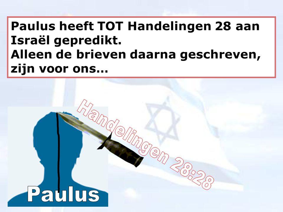 Paulus heeft TOT Handelingen 28 aan Israël gepredikt.