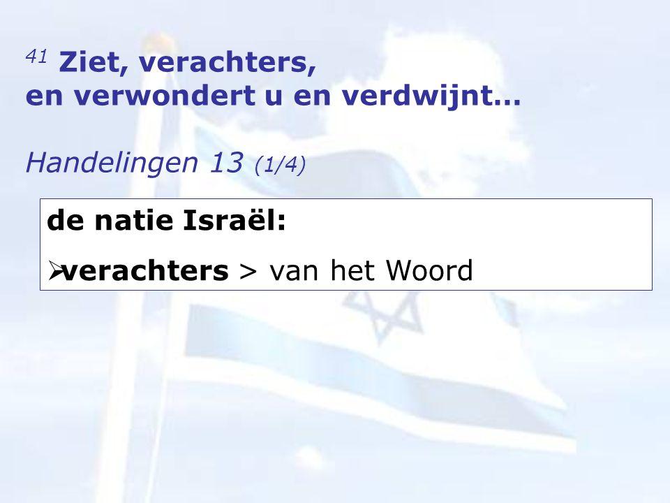 41 Ziet, verachters, en verwondert u en verdwijnt… Handelingen 13 (1/4) de natie Israël:  verachters > van het Woord