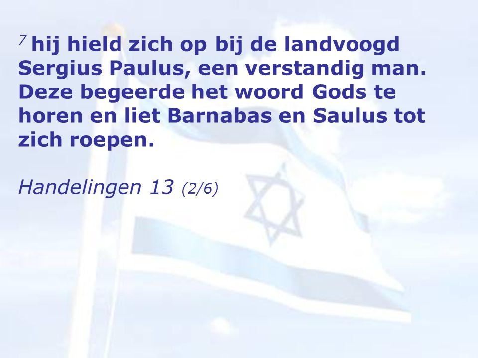 7 hij hield zich op bij de landvoogd Sergius Paulus, een verstandig man.
