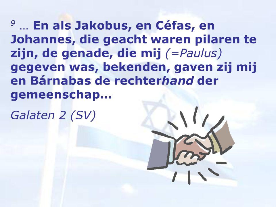 9 … En als Jakobus, en Céfas, en Johannes, die geacht waren pilaren te zijn, de genade, die mij (=Paulus) gegeven was, bekenden, gaven zij mij en Bárnabas de rechterhand der gemeenschap… Galaten 2 (SV)