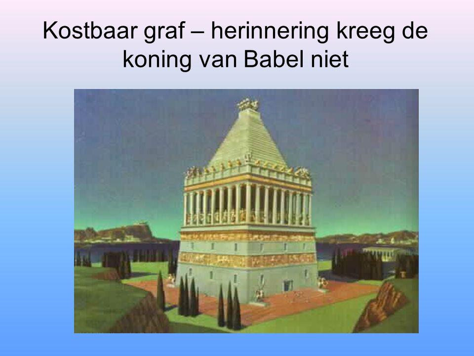 Kostbaar graf – herinnering kreeg de koning van Babel niet
