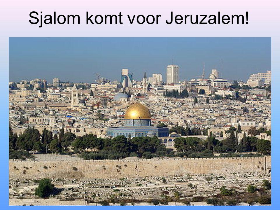 Sjalom komt voor Jeruzalem!