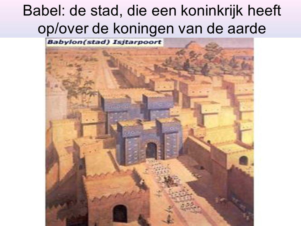 Babel: de stad, die een koninkrijk heeft op/over de koningen van de aarde