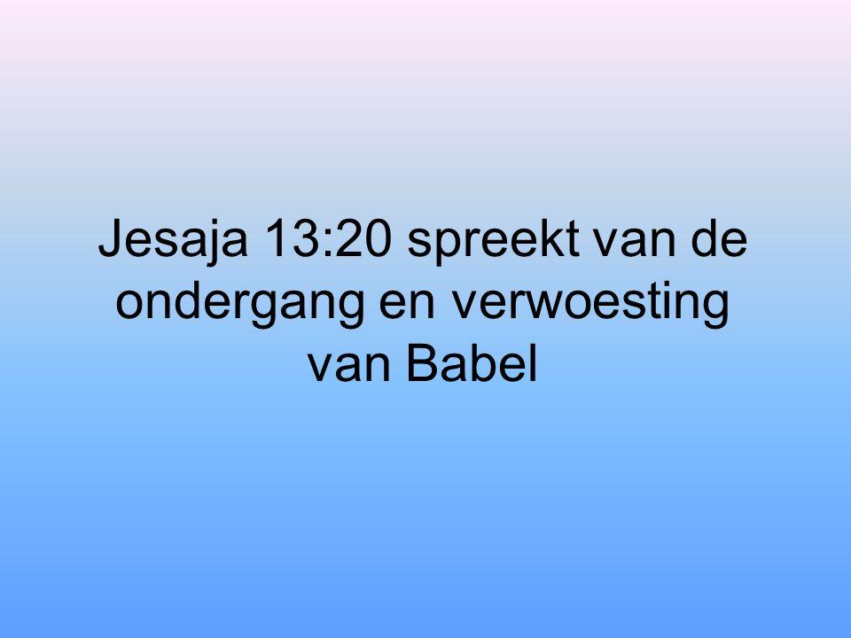 Jesaja 13:20 spreekt van de ondergang en verwoesting van Babel
