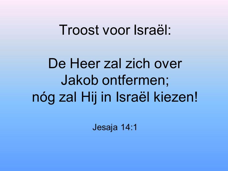 Troost voor Israël: De Heer zal zich over Jakob ontfermen; nóg zal Hij in Israël kiezen.