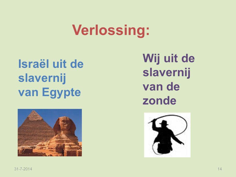31-7-201414 Verlossing: Israël uit de slavernij van Egypte Wij uit de slavernij van de zonde