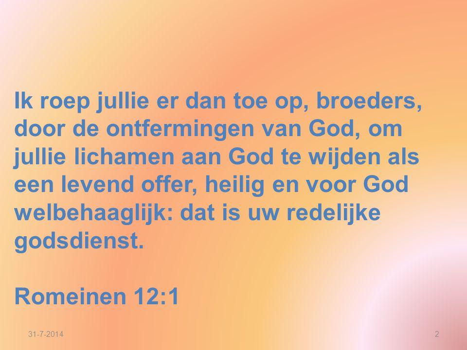 Ik roep jullie er dan toe op, broeders, door de ontfermingen van God, om jullie lichamen aan God te wijden als een levend offer, heilig en voor God we
