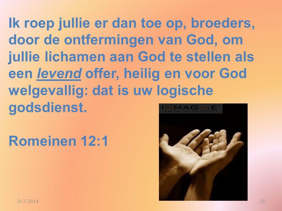Ik roep jullie er dan toe op, broeders, door de ontfermingen van God, om jullie lichamen aan God te stellen als een levend offer, heilig en voor God w