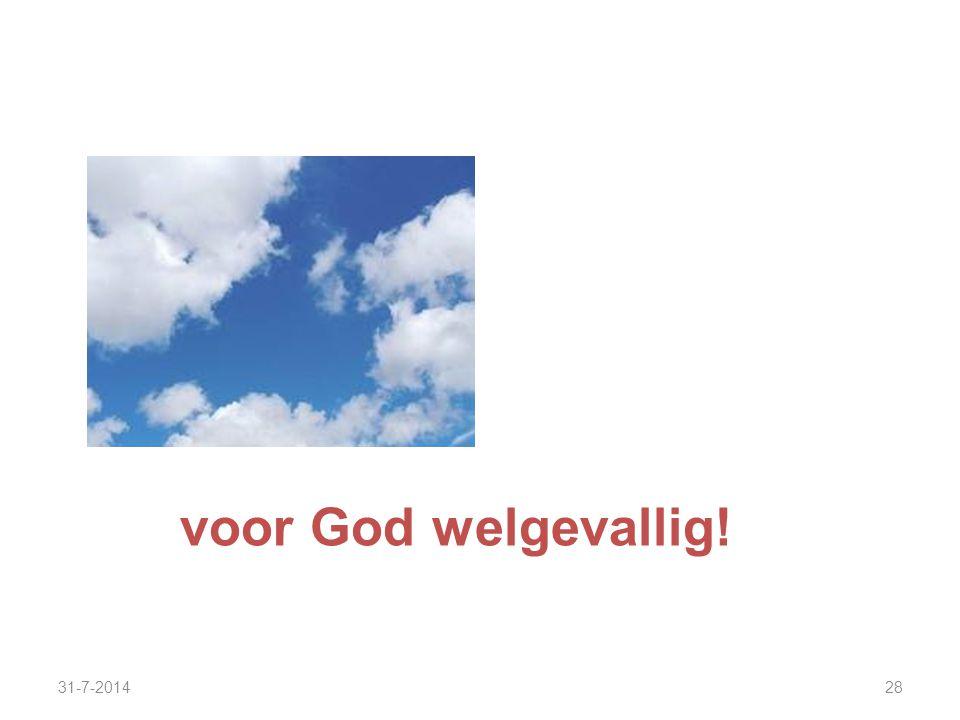 31-7-201428 voor God welgevallig!