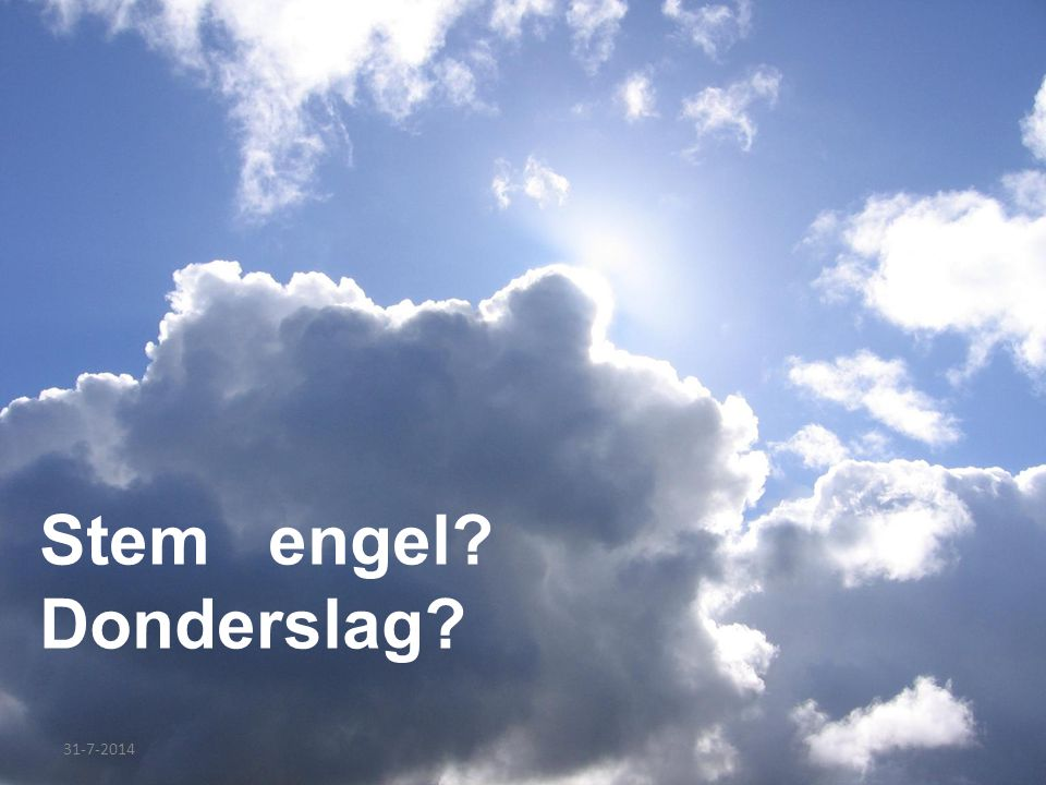 31-7-2014 Stem engel? Donderslag?