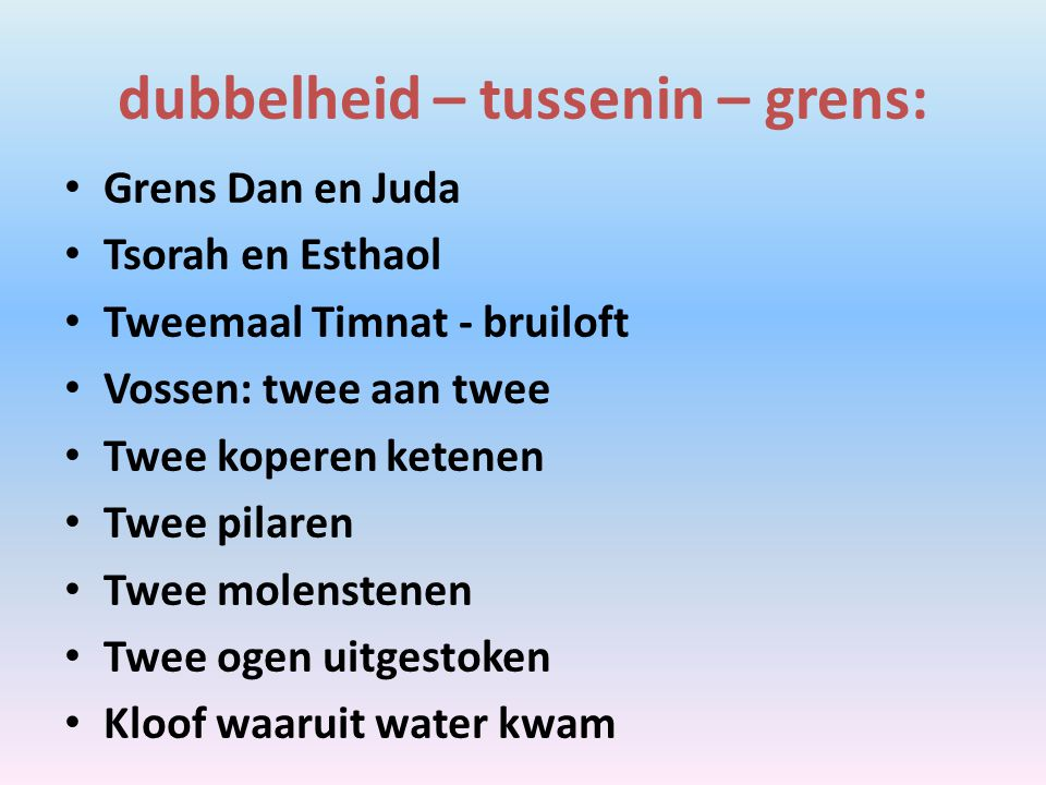 dubbelheid – tussenin – grens: Grens Dan en Juda Tsorah en Esthaol Tweemaal Timnat - bruiloft Vossen: twee aan twee Twee koperen ketenen Twee pilaren