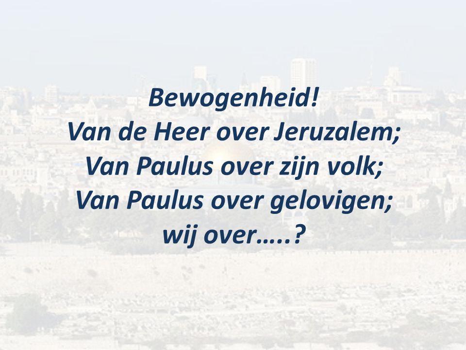 Bewogenheid! Van de Heer over Jeruzalem; Van Paulus over zijn volk; Van Paulus over gelovigen; wij over…..?