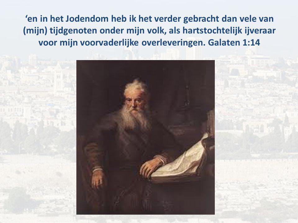 'en in het Jodendom heb ik het verder gebracht dan vele van (mijn) tijdgenoten onder mijn volk, als hartstochtelijk ijveraar voor mijn voorvaderlijke overleveringen.