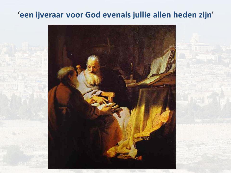 'een ijveraar voor God evenals jullie allen heden zijn'