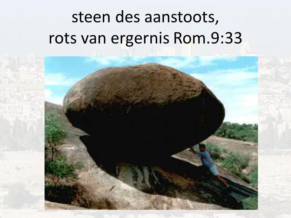 steen des aanstoots, rots van ergernis Rom.9:33