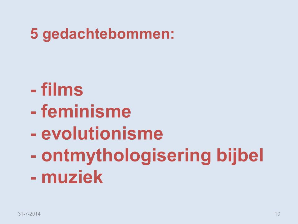 31-7-201410 5 gedachtebommen: - films - feminisme - evolutionisme - ontmythologisering bijbel - muziek